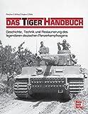 Das Tiger-Handbuch: Geschichte, Technik und Restaurierung des legendären deutschen Panzerkampfwagens