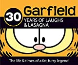 Garfield: 30 Years of Laughs and Lasagna: The Life and Times of a Fat, Furry Legend! (Garfield Classics)