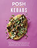 Posh Kebabs: Over 70 Recipes for Sensational Skewers and Chic Shawarmas (Posh 4)