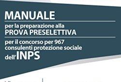 = Concorso per 967 consulenti protezione sociale INPS. Manuale per la preparazione alla prova preselettiva. Con espansione online Epub