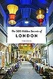 The 500 Hidden Secrets of London [Lingua Inglese]