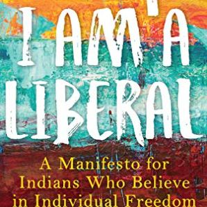 Why I Am a Liberal: A Manifesto for Indians Who Believe in Individual Freedom