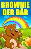 Kinderbücher: Brownie der Bär auf großer Reise (Gutenachtgeschichten, Gute-Nacht-Geschichten, Kinderbuch, Märchen, Vorlesegeschichten für Kinder, Vorlesebücher ... Vorlesebücher für Kinder, Kindle Unlimited)