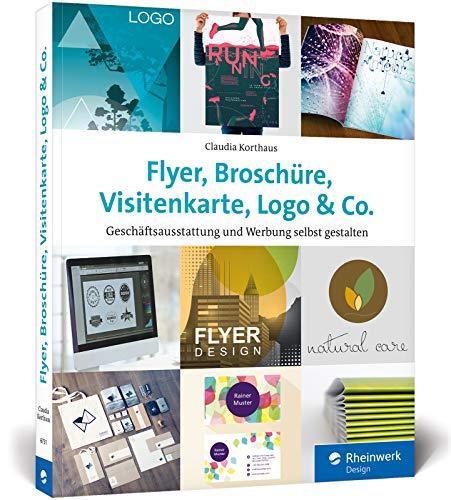 Flyer, Broschüre, Visitenkarte, Logo & Co.: Werbemittel und Printprodukte selbst gestalten - inkl. Plakat, Postkarte und Geschäftsausstattung