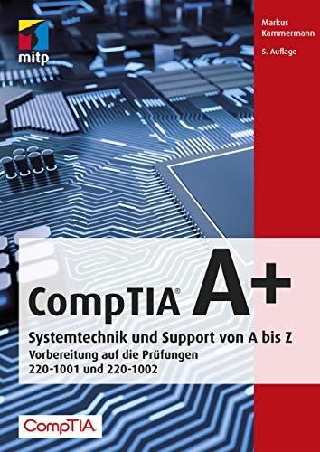 CompTIA A+: Vorbereitung auf die Prüfungen #220-1001 und #220-1002 (mitp Professional)