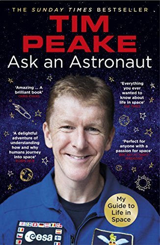 Ask an Astronaut: My Guide to Life in Space (Official Tim Peake Book) (English Edition)