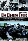 """Die Eiserne Faust: Chronik der 17. SS-Panzergrenadierdivision """"Götz von Berlichingen"""""""""""