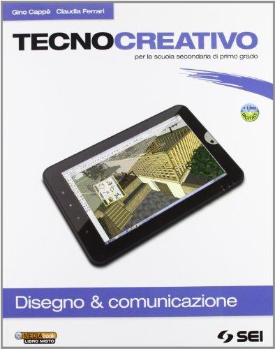 Tecnocreativo. Disegno & comunicazione. Con schede disegno. Per la Scuola media. Con DVD-ROM