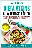 La Nueva Dieta Atkins. Guía de Inicio Rápido: Una Forma más Rápida y Simple de Perder Peso y Sentirse Bien - ¡Comienza Hoy!