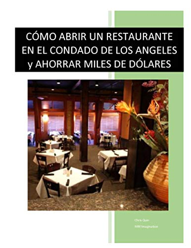 Como Abrir un Restaurante en el Condado de Los Angeles y Ahorrar Miles de Dolares: How to open a restaurant in Los Angeles County and save thousands of dollars
