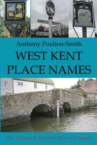 West Kent Place Names: The Homes of Kentish Men and Maids
