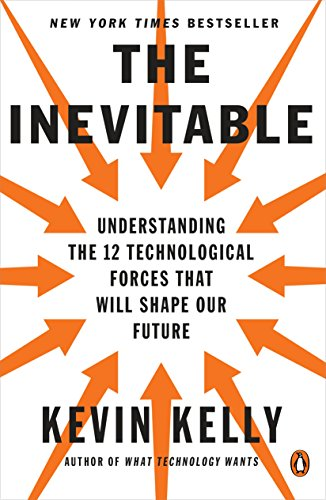 The Inevitable: Understanding the 12 Technological Forces That Will Shape Our Future 1  The Inevitable: Understanding the 12 Technological Forces That Will Shape Our Future 51uuwTA3FkL
