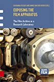 Exposing the Film Apparatus: The Film Archive as a Research Laboratory (Framing Film)
