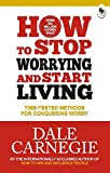 How to Stop Worrying and Start Living: Time-Tested Methods for Conquering Worry