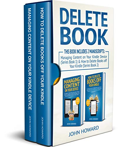Delete Book: How to Delete Books on Kindle: This Book Includes 2 Manuscripts - Managing Content on Your Kindle Device (Series Book 1) & How to Delete Books off Your Kindle (Series Book 2) 1  Delete Book: How to Delete Books on Kindle: This Book Includes 2 Manuscripts – Managing Content on Your Kindle Device (Series Book 1) & How to Delete Books off Your Kindle (Series Book 2) 51vT25 2BAepL