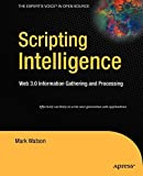 Scripting Intelligence: Web 3.0 Information Gathering and Processing (Expert's Voice in Open Source)