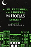 El Sr. Penumbra y su Libreria 24 Horas Abierta = Mr. Penumbra and His Library Open 24 Hours by Robin Sloan (June 30,2013)