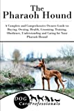 The Pharaoh Hound: A Complete and Comprehensive Owners Guide to: Buying, Owning, Health, Grooming, Training, Obedience, Understanding and Caring for to Caring for a Dog from a Puppy to Old Age