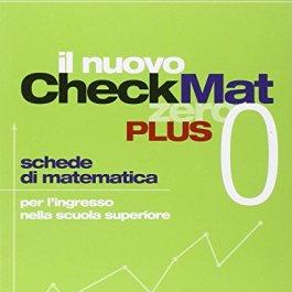 Il nuovo CheckMat 0. Schede di matematica per l'ingresso nella scuola superiore. Per le Scuole