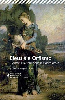 Eleusis e Orfismo: I Misteri e la tradizione iniziatica greca di [aa.vv.]