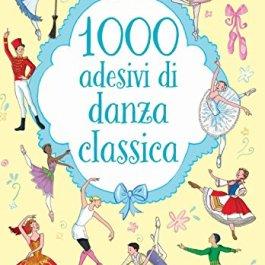 1000 adesivi di danza classica. Ediz. illustrata