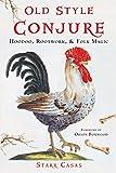 Old Style Conjure: Hoodoo, Rootwork, & Folk Magic (English Edition)