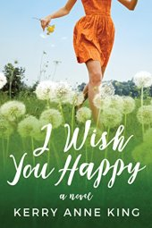 I Wish You Happy: A Novel by [King, Kerry Anne]