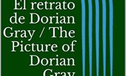 El retrato de Dorian Gray / The Picture of Dorian Gray (Edición bilingüe: español – inglés / Bilingual Edition: Spanish – English) libros de leer gratis
