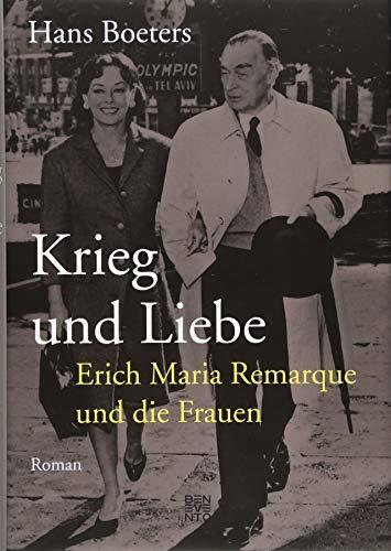 Krieg und Liebe: Erich Maria Remarque und die Frauen