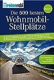 Die 500 besten Wohnmobil-Stellplätze: 500 Stellplätze in ganz Deutschland