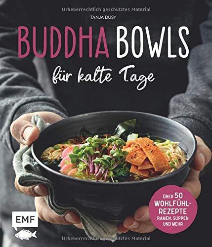 Buddha Bowls für kalte Tage: 50 gesunde Wohlfühl-Rezepte - Ramen, Suppen & Co