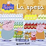 La spesa. Peppa Pig. Hip hip urrà per Peppa! Ediz. illustrata