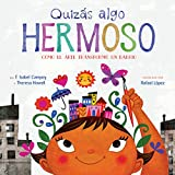 Quizás algo hermoso (Maybe Something Beautiful Spanish edition): How Art Transformed a Neighborhood