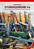 Sturmgewehr 44: Vorgänger, Entwicklung und Fertigung der revolutionärsten Infanteriewaffe