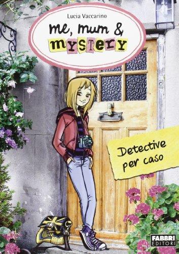 Detective per caso. Me, mum & mistery: 1