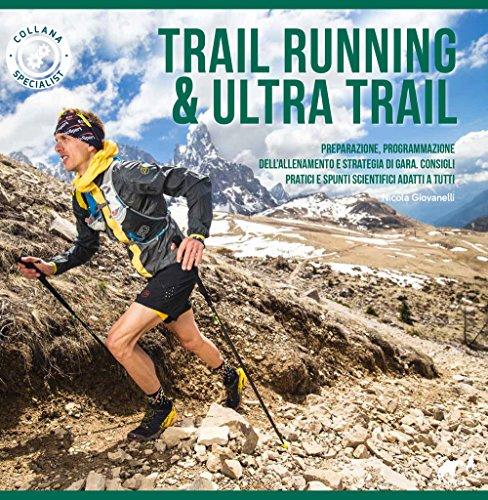 Trail running & ultra trail. Preparazione, programmazione dell'allenamento e strategia di gara....