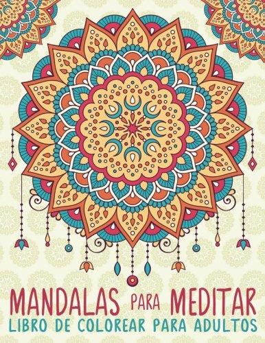 Mandalas Para Meditar: Libro De Colorear Para Adultos: Un Libro Para Colorear Adultos Antiestres Divertido y Relajante Con Fondo Negro y Blanco De ... Regalos Para Padres Regalos Para Madres)