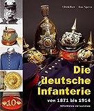 Die deutsche Infanterie von 1871 bis 1914: Uniformierung und Ausrüstung