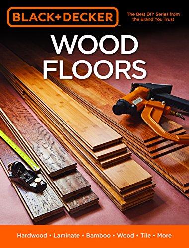 Black & Decker Wood Floors: Hardwood, Laminate, Bamboo, Wood Tile, and More