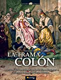 La trama Colón: Las claves de la verdadera historia del Gran Almirante y el descubrimiento del Nuevo Mundo: 6 (Historia Incógnita)