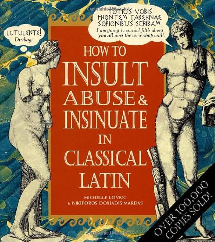 How To Insult, Abuse & Insinuate In Classical Latin (Hors Catalogue)