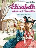 Le Cadeau de la reine: Elisabeth, princesse à Versailles - tome 2
