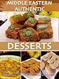 Middle Eastern Authentic Desserts: Best Traditional Recipes From Lebanon, Syria, Jordan, Palestinian Territories And Israel (English Edition)