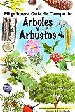 Mi primer guía de campo de arboles y arbustos