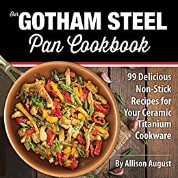 OUR GOTHAM STEEL PAN COOKBOOK: 99 Delicious Non-Stick