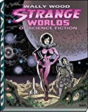 Wally Wood: Strange Worlds of Science Fiction (Vanguard Wallace Wood Classics)