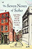 The Seven Noses of Soho: And 191 Other Curious Details from the Streets of London (English Edition)