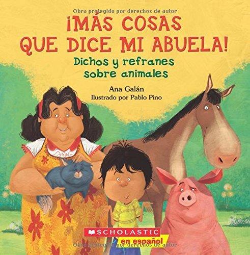 ??M??s Cosas Que Dice Mi Abuela!: Dichos y refranes sobre animales (Spanish Edition) by Ana Galan (2016-06-28)