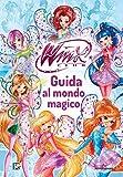 Winx Club. Guida al mondo magico