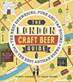 The London Craft Beer Guide: The best breweries, pubs and tap rooms for the best artisan brews [Lingua Inglese]